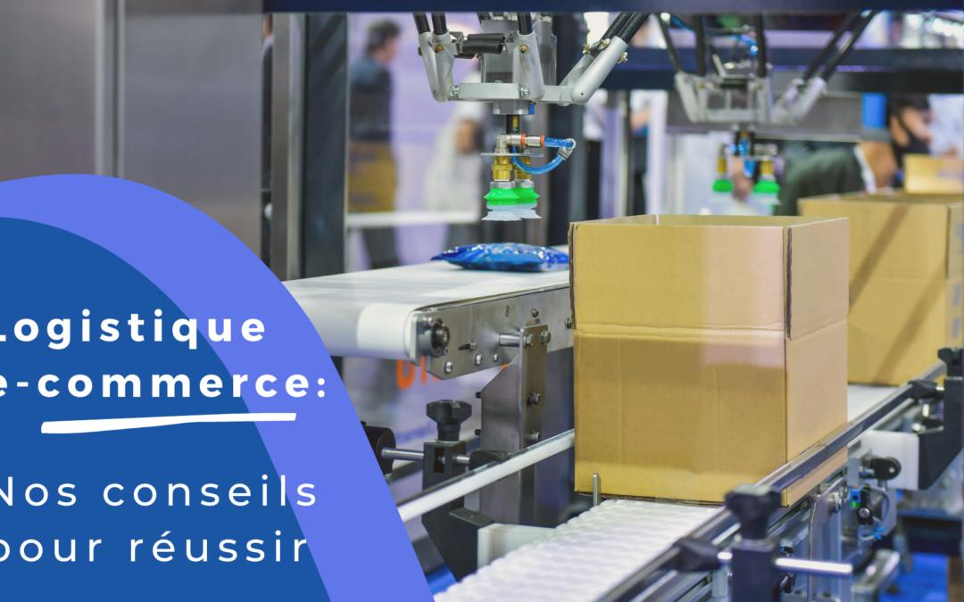 Logistique e-commerce : nos conseils pour réussir